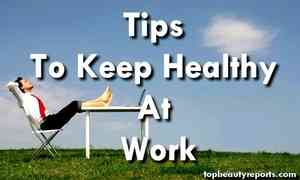 Tips To Keep Healthy At Work