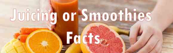 Juicing or Smoothies Facts